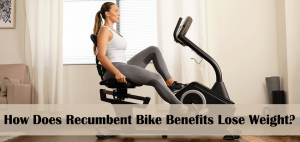 How Does Recumbent Bike Benefits Lose Weight?