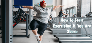 How To Start Exercising If You Are Obese
